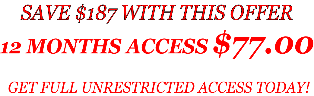 SAVE $187 WITH THIS OFFER  12 MONTHS ACCESS $77.00   GET FULL UNRESTRICTED ACCESS TODAY!