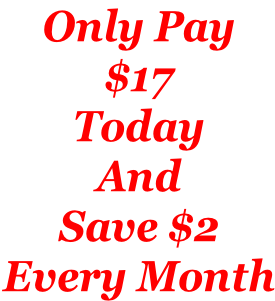 Only Pay $17 Today And  Save $2 Every Month